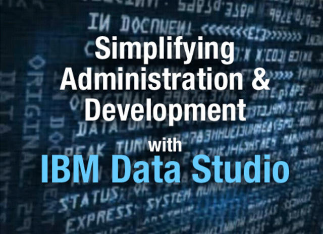 Simplifying Administration & Development with IBM Data Studio