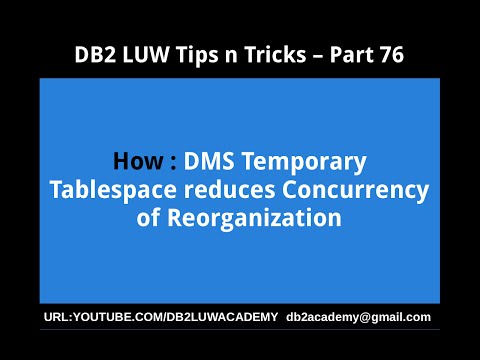 DB2 Tips n Tricks Part 76  - How DMS Temporary Tablespace reduces concurrency of Reorganization
