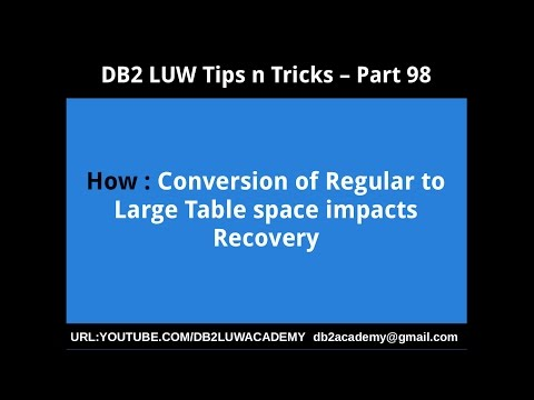 DB2 Tips n Tricks Part 98 - How Conversion of Regular to Large Tablespace Impacts Recovery
