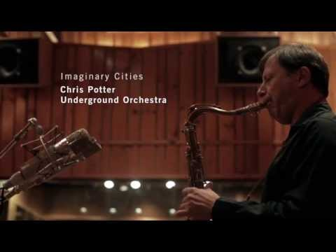Chris Potter Underground Orchestra - Imaginary Cities (Album EPK)
