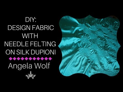How to Design Fabric with Needle Felting on Silk Dupioni & Fleece