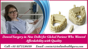 Dental Surgery in New Delhi for Global Patient who wanted affordability with quality
