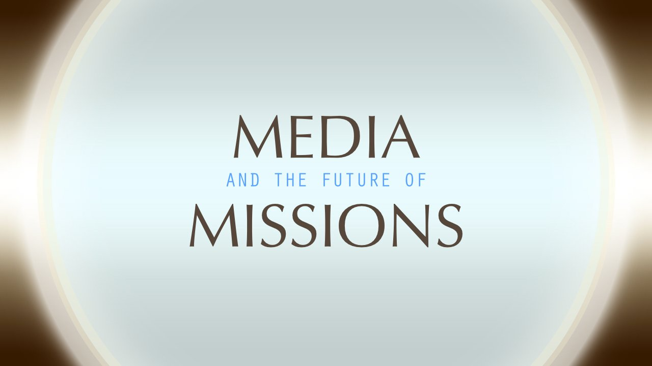 Media and the Future of Missions