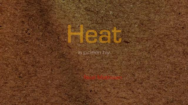 HEAT a poem by Neal