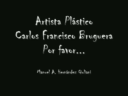 Artista Plástico - Carlos Francisco Bruguera