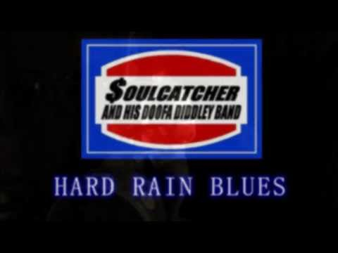 Hard Rain Blues - $oulCatcher and his DooFa Diddley Band