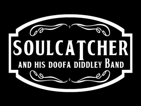 """Lets"" - Soulcatcher & His DooFa Diddley Band"
