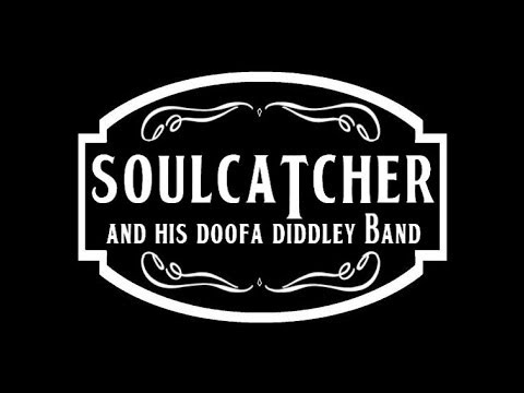 Soulcatcher & His DooFa Diddley Band Official Trailer 1