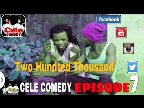 TWO HUNDRED THOUSAND (CELE COMEDY) (EPISODE 7)