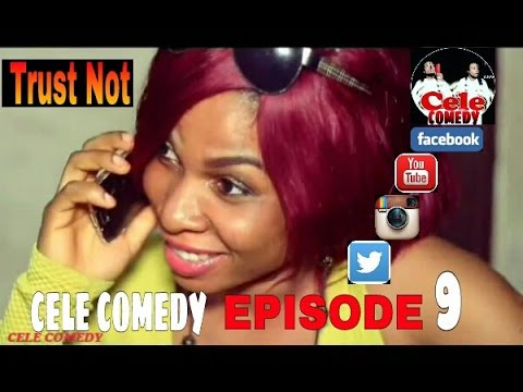 TRUST NOT A WOMAN (CELE COMEDY) EPISODE 9)