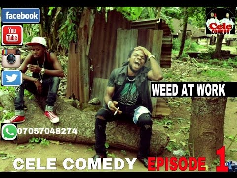 WEED AT WORK ( Cele Comedy)( Episode 1)