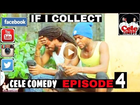 IF I COLLECT (CELE COMEDY)( EPISODE 4 )