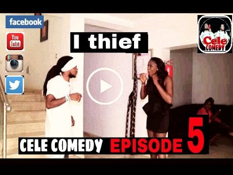 I THIEF (CELE COMEDY)(EPISODE 5)