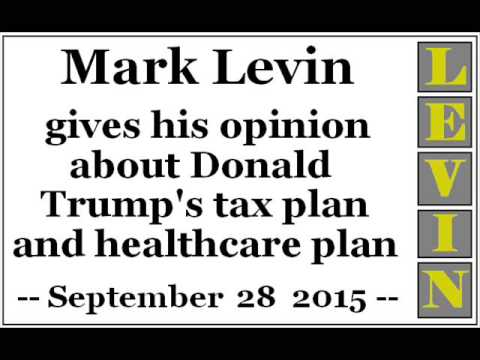 Mark Levin gives his opinion about Donald Trump's tax plan and healthcare plan
