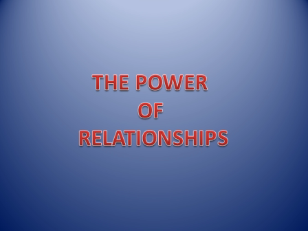 Don't Underestimate the Power of Relationships