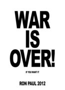 War is over if you want it... Ron Paul 2012