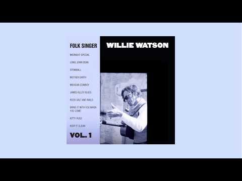 Willie Watson - Rock Salt And Nails