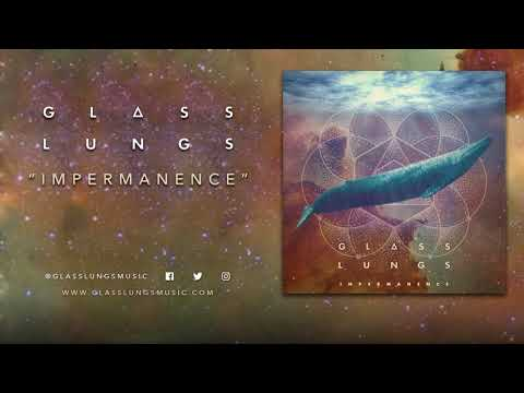 Glass Lungs - Impermanence