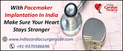 With Pacemaker Implantation In India Make Sure Your Heart Stays Stronger