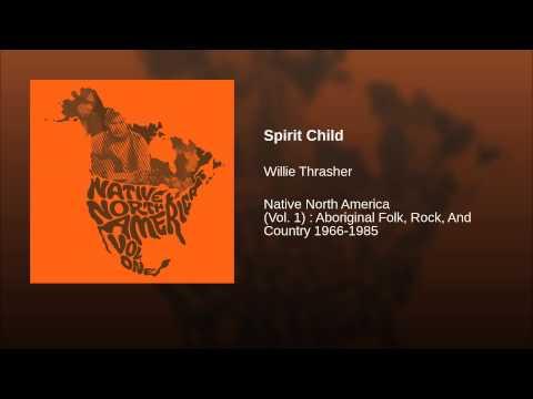 Willie Thrasher - Spirit Child