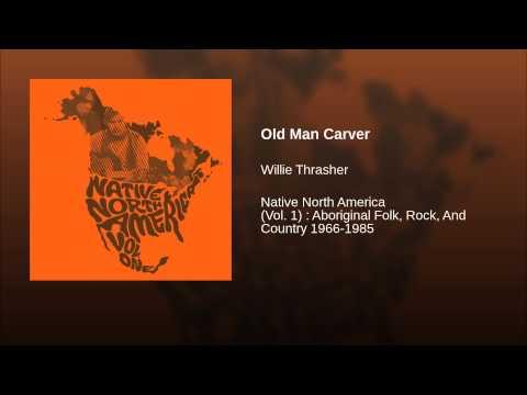 Willie Thrasher - Old Man Carver