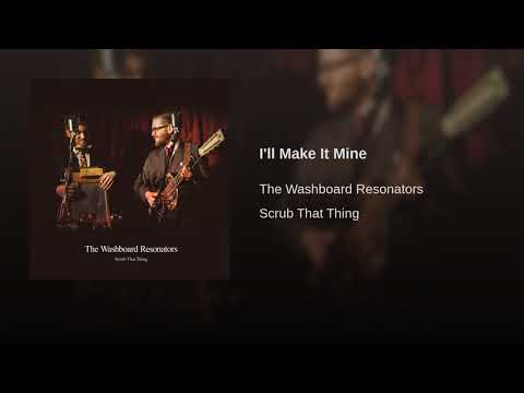The Washboard Resonators - I'll Make It Mine