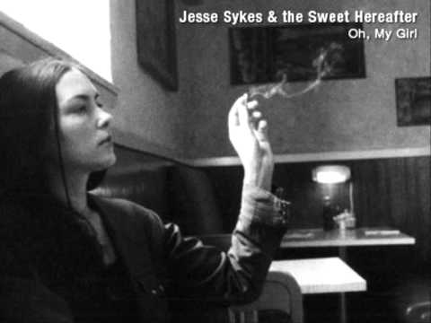 Jesse Sykes & The Sweet Hereafter - Oh, My Girl
