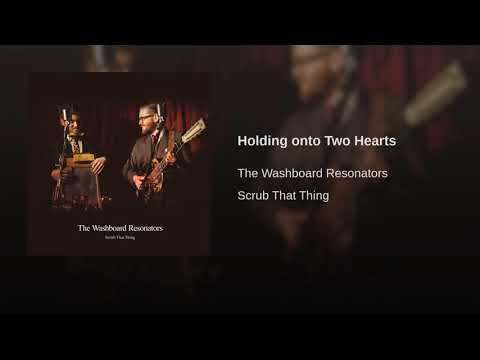 The Washboard Resonators - Holding Onto Two Hearts