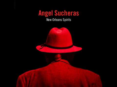 Angel Sucheras - New Orleans Spirits (Full  Album)