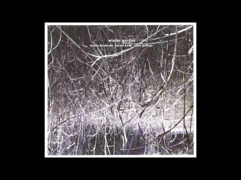 Harold Budd, Robin Guthrie & Eraldo Bernocchi - Winter Garden  (Full Album 2011)