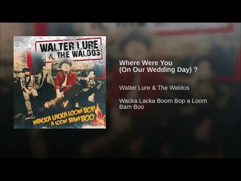 Walter Lure & The Waldos -Where Were You (On Our Wedding Day) ?