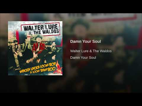 Walter Lure & The Waldos -Damn Your Soul