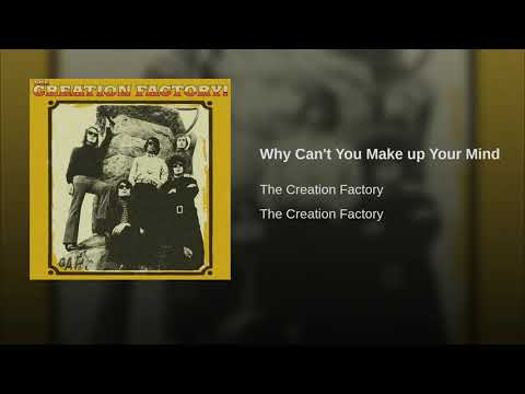 The Creation Factory - Why Can't You Make Up Your Mind