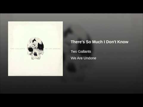 Two Gallants - There's So Much I Don't Know