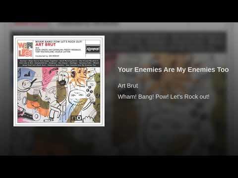 Art Brut -Your Enemies Are My Enemies Too