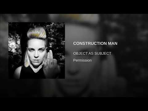 Object As Subject - Construction Man
