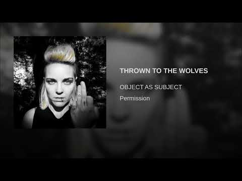 Object As Subject - Thrown To The Wolves