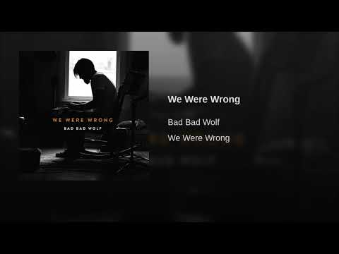 Bad Bad Wolf - We Were Wrong