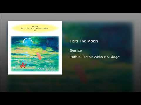 Bernice - He's The Moon