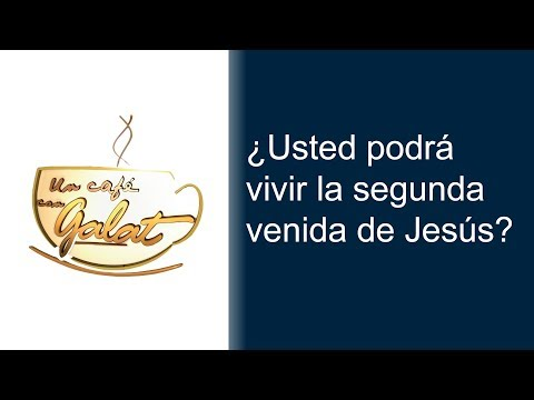 ¿Usted podrá vivir la segunda venida de Jesús?