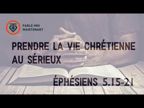 Prendre la vie chrétienne au sérieux - Éphésiens 5.15-21 - PMM #15