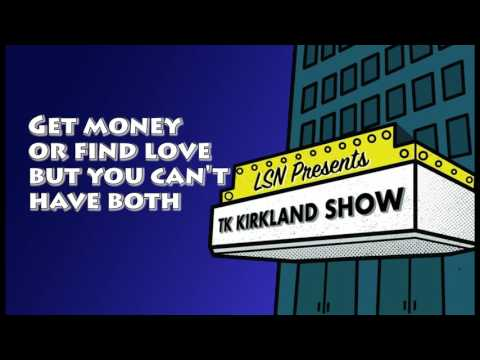 TK Kirkland Show: Get Money or Find Love But You Can't Have Both