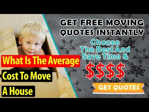 What Is The Average Cost To Move A House | 7 FREE Quotes Can Help You Save