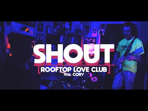Rooftop Love Club ||| Shout (feat. Cory)