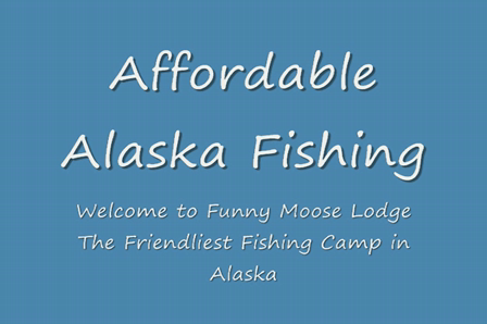 Funny Moose Lodge the Affordable Alaska Fishing Vacation