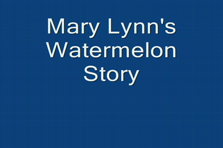Mary Lynn's Watermelon Story