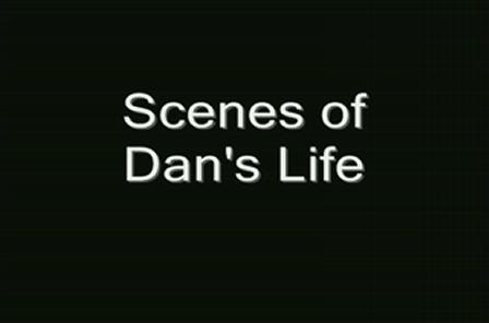 Scenes of Dan's Life