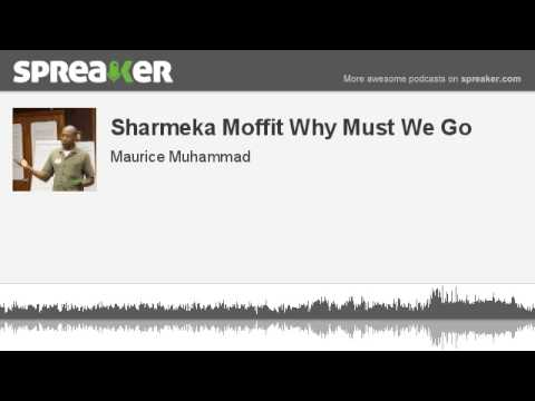 Sharmeka Moffit Why Must We Go (made with Spreaker)