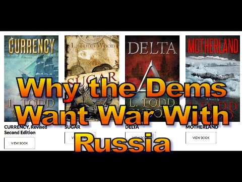 Why the Dems Want War With Russia, Part 1, 1527