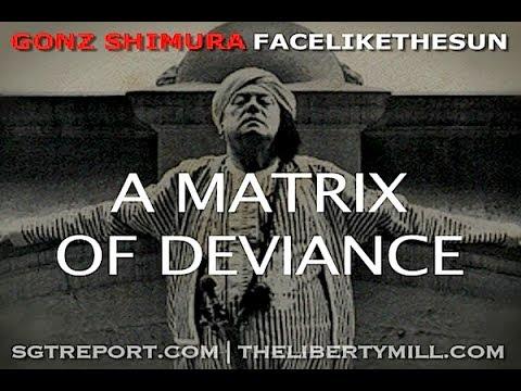 MUST HEAR TRUTH: A MATRIX OF DEVIANCE -- Gonz Shimura